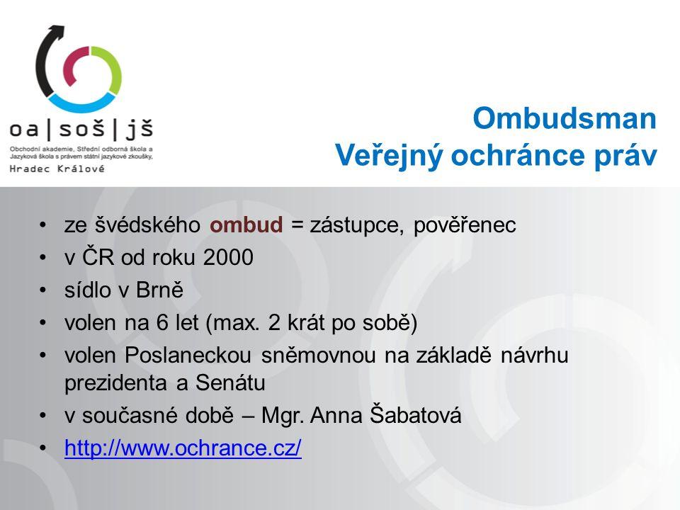 Ombudsman Veřejný ochránce práv ze švédského ombud = zástupce, pověřenec v ČR od roku 2000 sídlo v Brně volen na 6 let (max.