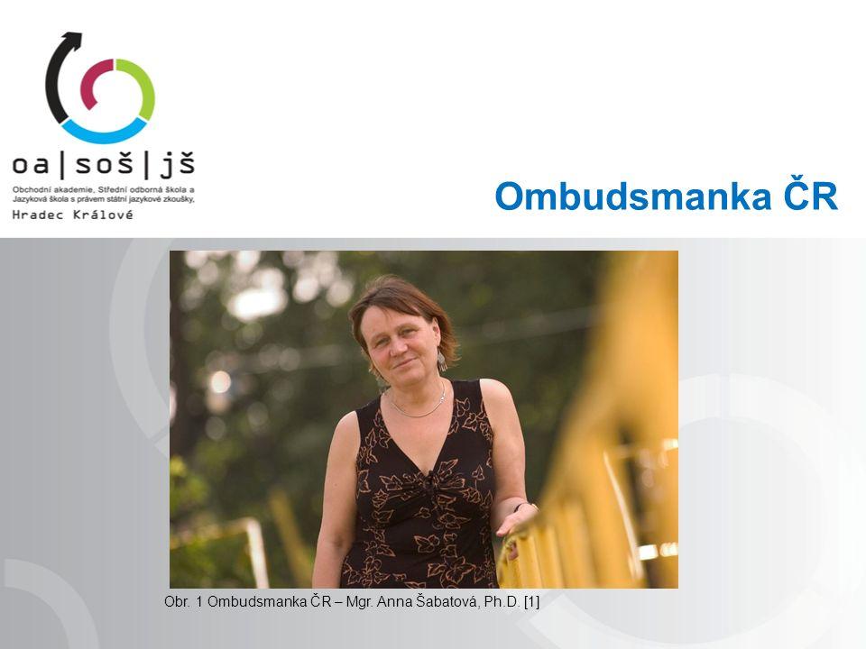 Ombudsmanka ČR Obr. 1 Ombudsmanka ČR – Mgr. Anna Šabatová, Ph.D. [1]