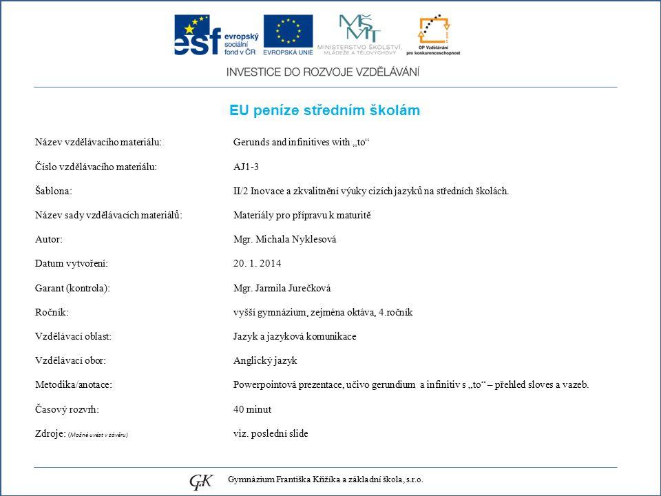 """EU peníze středním školám Název vzdělávacího materiálu: Gerunds and infinitives with """"to Číslo vzdělávacího materiálu: AJ1-3 Šablona: II/2 Inovace a zkvalitnění výuky cizích jazyků na středních školách."""