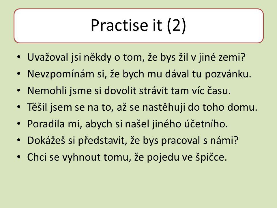 Practise it (2) Uvažoval jsi někdy o tom, že bys žil v jiné zemi.