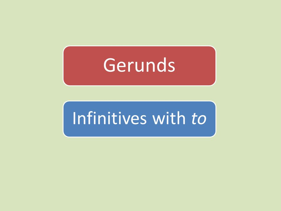 Gerunds Infinitives with to