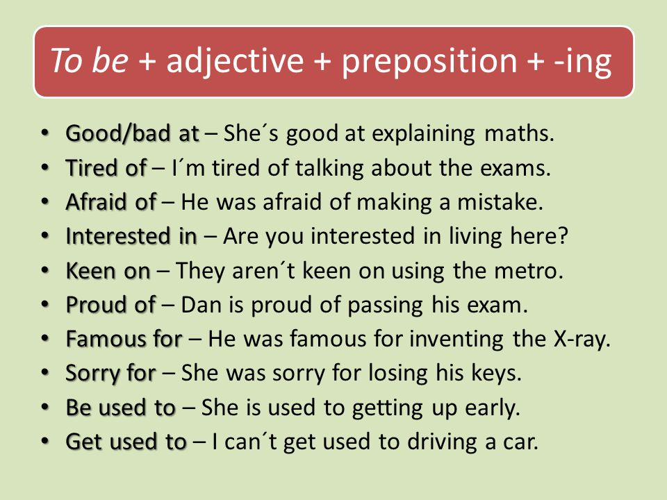 To be + adjective + preposition + -ing Good/bad at Good/bad at – She´s good at explaining maths.