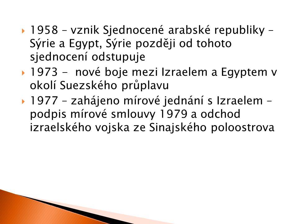  1958 – vznik Sjednocené arabské republiky – Sýrie a Egypt, Sýrie později od tohoto sjednocení odstupuje  1973 - nové boje mezi Izraelem a Egyptem v okolí Suezského průplavu  1977 – zahájeno mírové jednání s Izraelem – podpis mírové smlouvy 1979 a odchod izraelského vojska ze Sinajského poloostrova