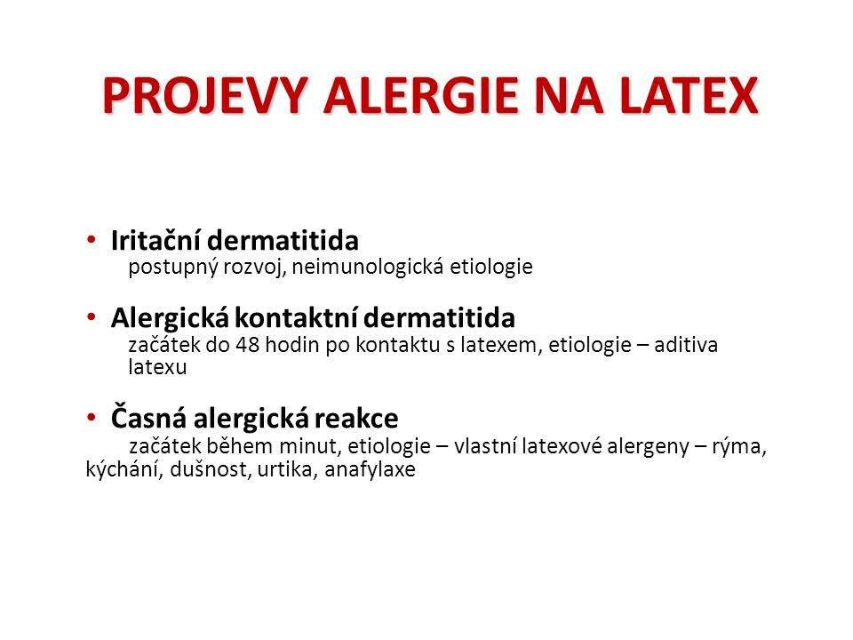 PROJEVY ALERGIE NA LATEX Iritační dermatitida postupný rozvoj, neimunologická etiologie Alergická kontaktní dermatitida začátek do 48 hodin po kontaktu s latexem, etiologie – aditiva latexu Časná alergická reakce začátek během minut, etiologie – vlastní latexové alergeny – rýma, kýchání, dušnost, urtika, anafylaxe