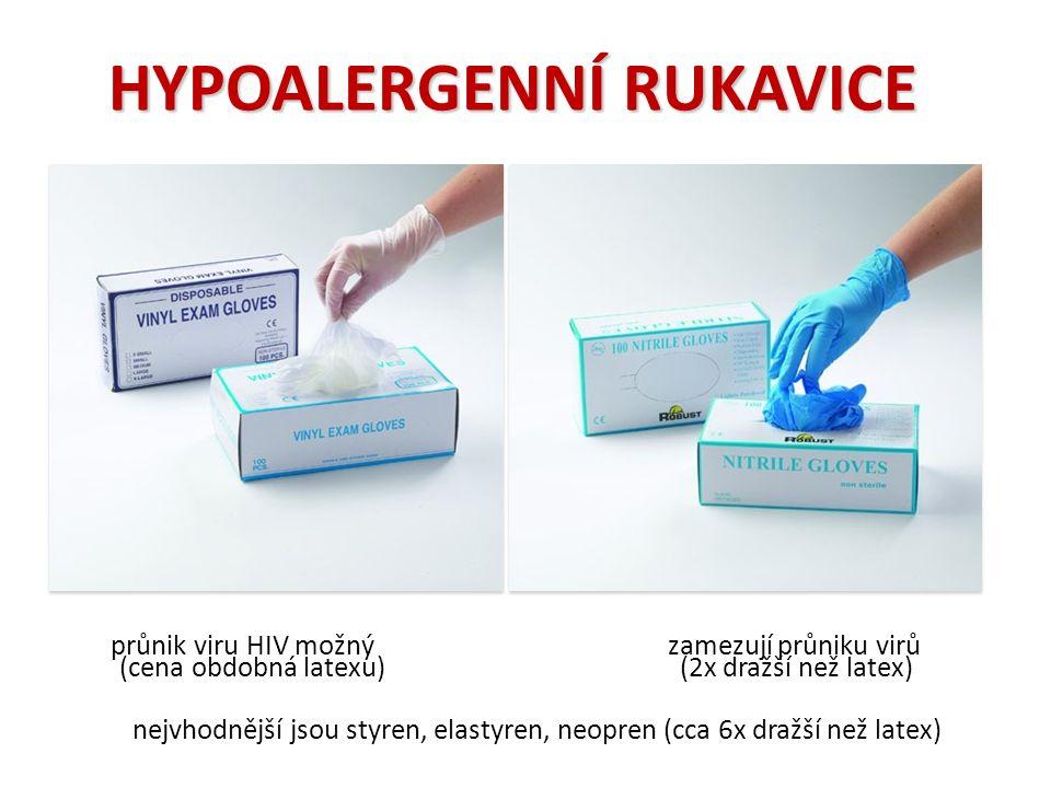 HYPOALERGENNÍ RUKAVICE průnik viru HIV možný zamezují průniku virů (cena obdobná latexu) (2x dražší než latex) nejvhodnější jsou styren, elastyren, neopren (cca 6x dražší než latex)