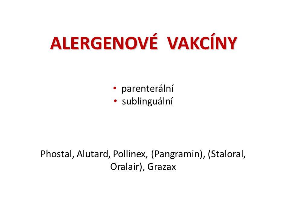 ALERGENOVÉ VAKCÍNY parenterální sublinguální Phostal, Alutard, Pollinex, (Pangramin), (Staloral, Oralair), Grazax