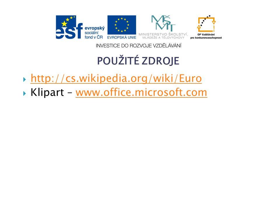  http://cs.wikipedia.org/wiki/Euro http://cs.wikipedia.org/wiki/Euro  Klipart – www.office.microsoft.comwww.office.microsoft.com POUŽITÉ ZDROJE
