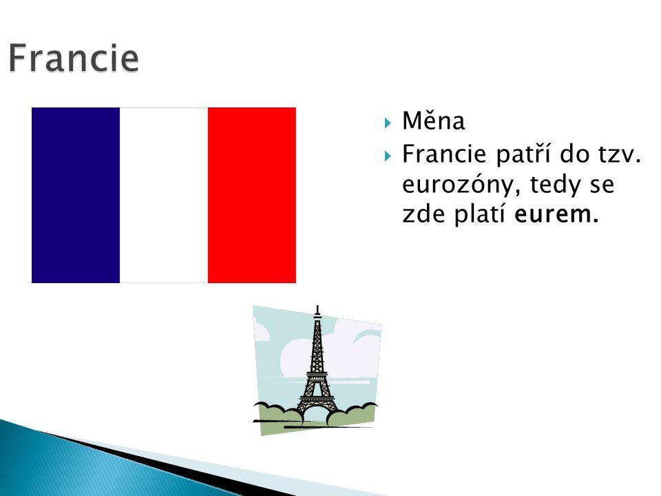 Francie  Měna  Francie patří do tzv. eurozóny, tedy se zde platí eurem.