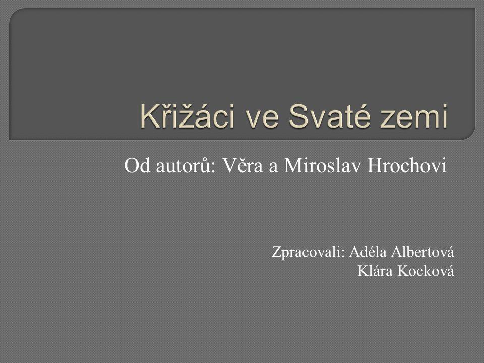 Od autorů: Věra a Miroslav Hrochovi Zpracovali: Adéla Albertová Klára Kocková