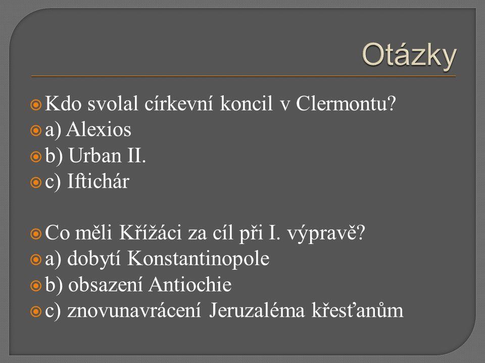  Kdo svolal církevní koncil v Clermontu?  a) Alexios  b) Urban II.  c) Iftichár  Co měli Křížáci za cíl při I. výpravě?  a) dobytí Konstantinopo