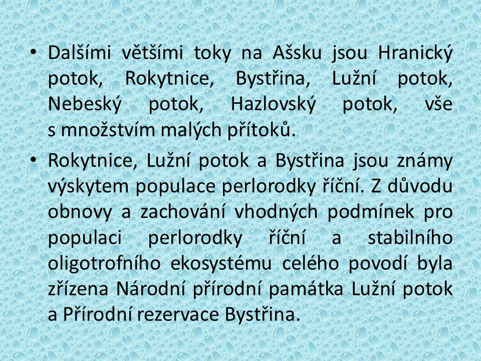 Dalšími většími toky na Ašsku jsou Hranický potok, Rokytnice, Bystřina, Lužní potok, Nebeský potok, Hazlovský potok, vše s množstvím malých přítoků.