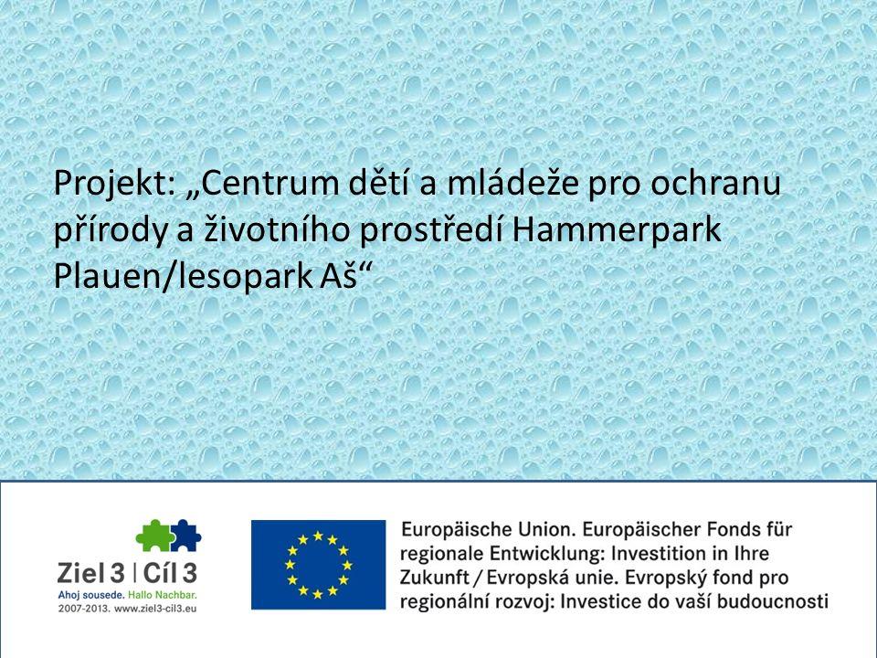 """Projekt: """"Centrum dětí a mládeže pro ochranu přírody a životního prostředí Hammerpark Plauen/lesopark Aš"""