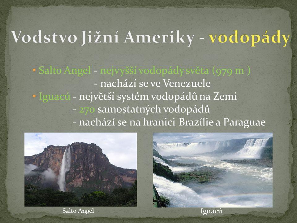 Salto Angel - nejvyšší vodopády světa (979 m ) - nachází se ve Venezuele Iguacú - největší systém vodopádů na Zemi - 270 samostatných vodopádů - nachází se na hranici Brazílie a Paraguae Salto Angel Iguacú