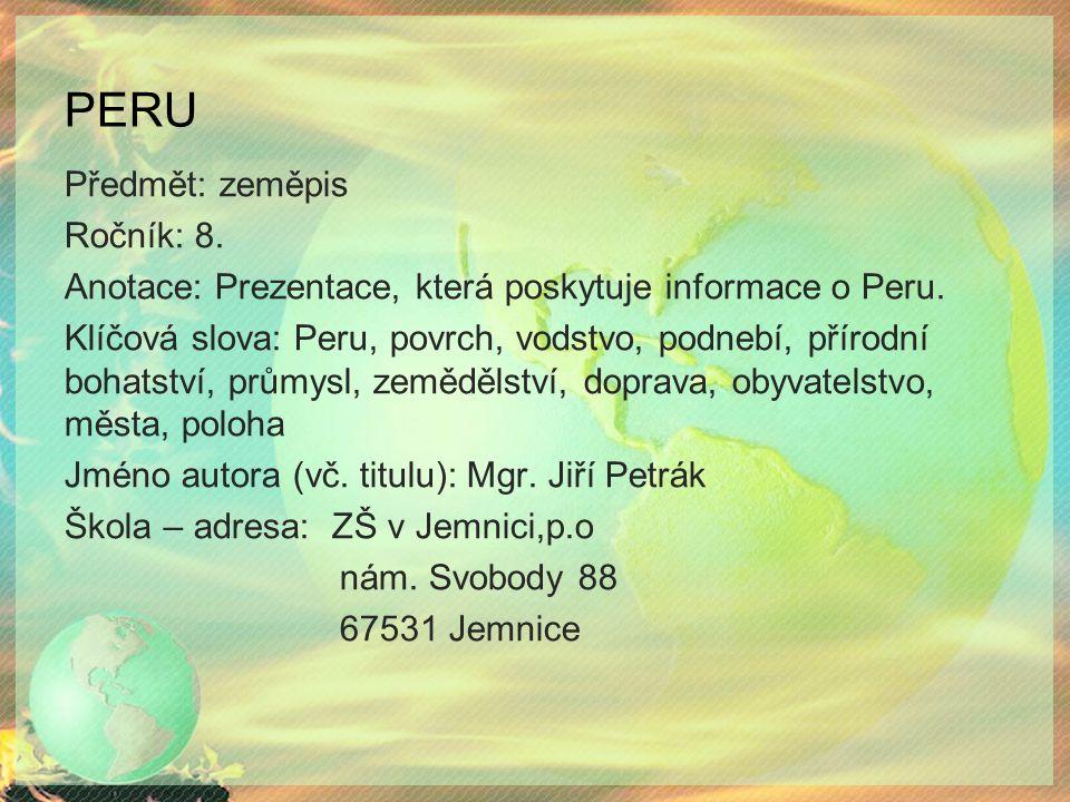 PERU Předmět: zeměpis Ročník: 8.Anotace: Prezentace, která poskytuje informace o Peru.