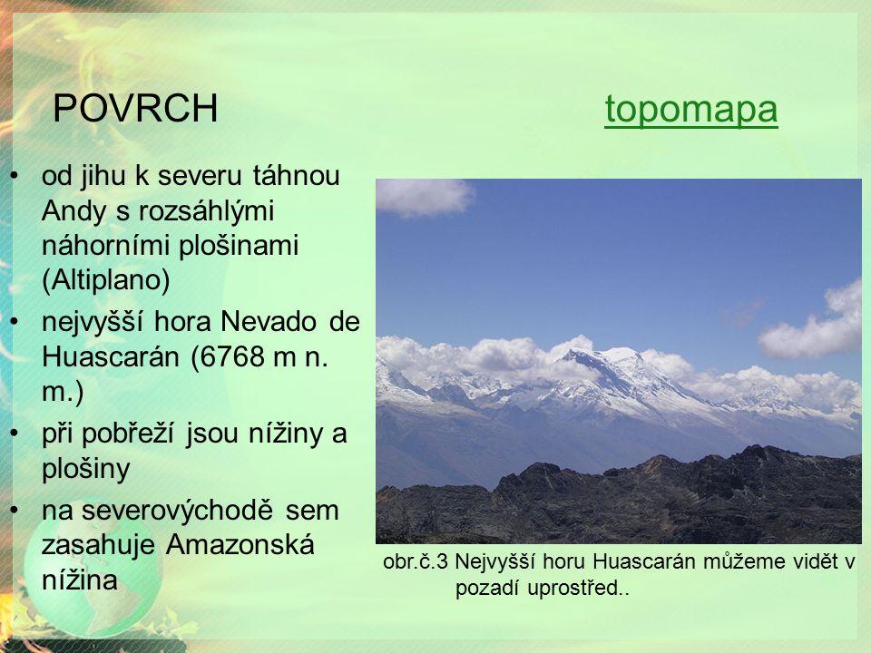 POVRCH topomapatopomapa od jihu k severu táhnou Andy s rozsáhlými náhorními plošinami (Altiplano) nejvyšší hora Nevado de Huascarán (6768 m n.