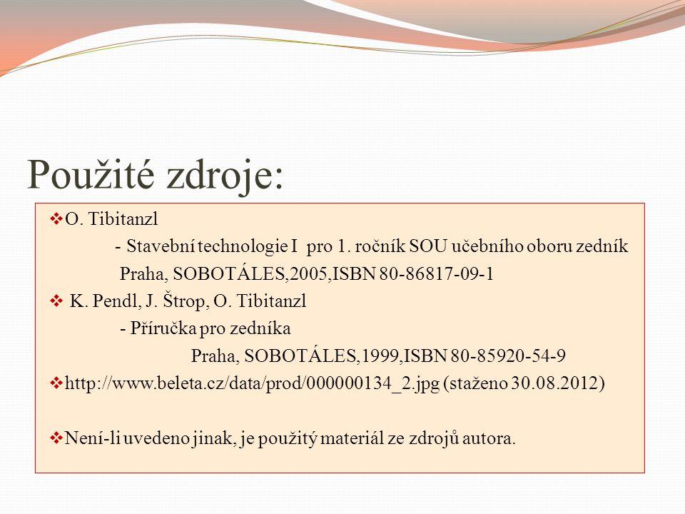 Použité zdroje:  O. Tibitanzl - Stavební technologie I pro 1.