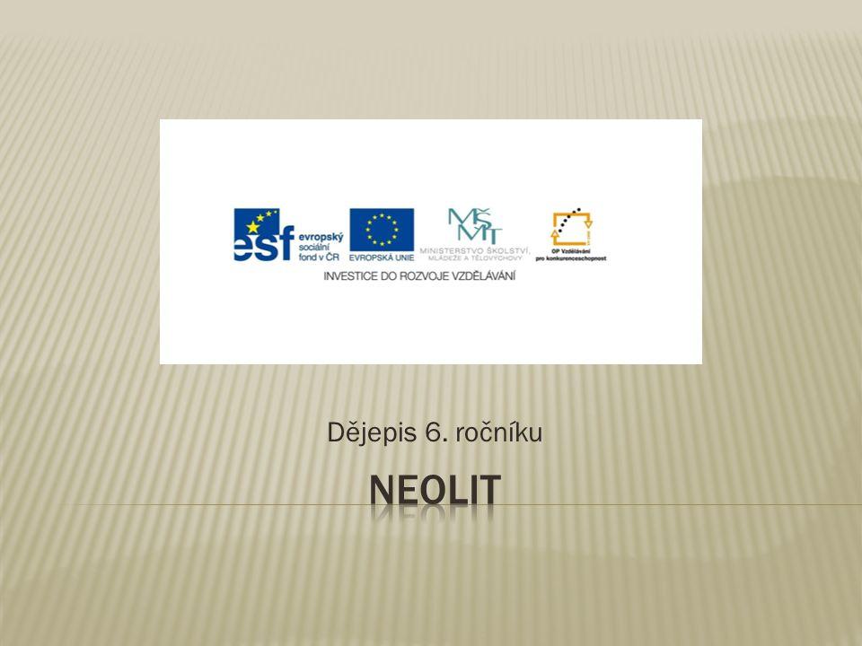  Název: Dějepis 6.ročníku – Neolit  Šablona: III/2  Číslo: 68  Autor: Mgr.