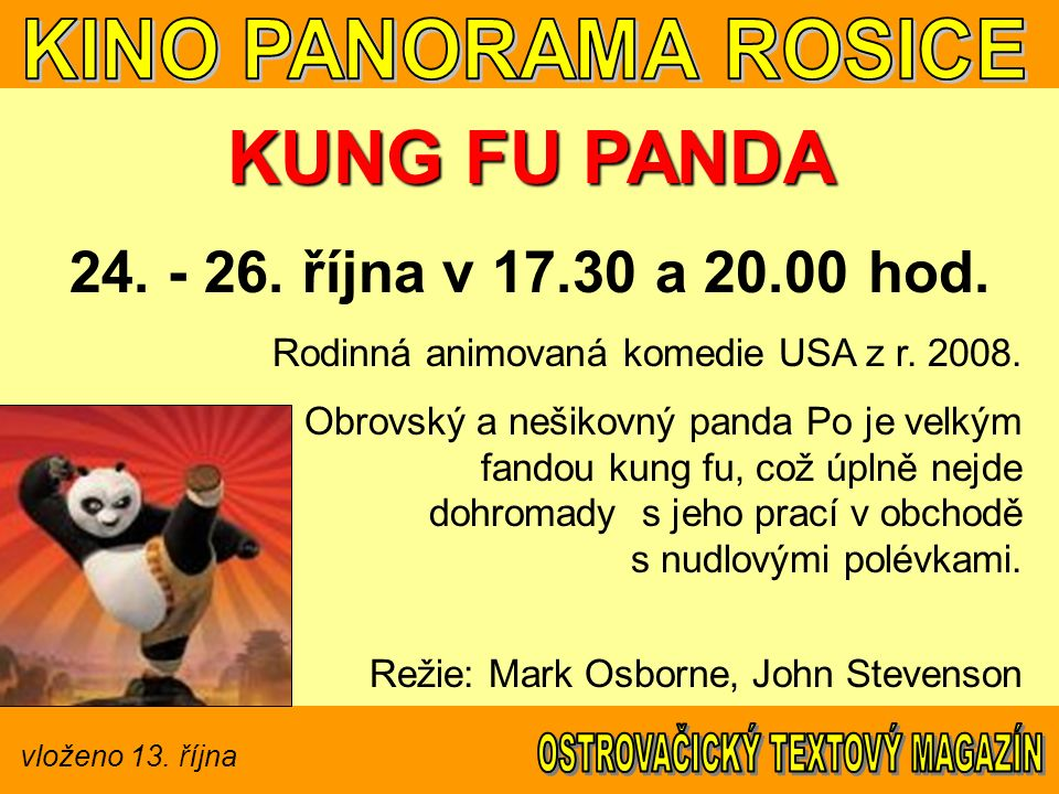 vloženo 13. října KUNG FU PANDA 24. - 26. října v 17.30 a 20.00 hod.