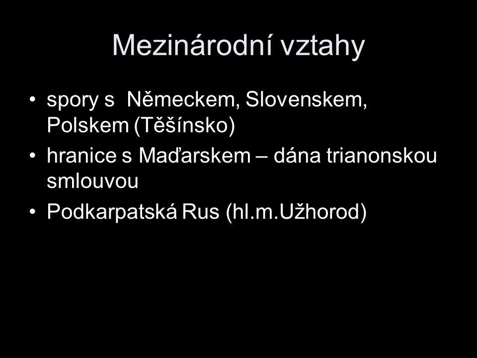 Mezinárodní vztahy spory s Německem, Slovenskem, Polskem (Těšínsko) hranice s Maďarskem – dána trianonskou smlouvou Podkarpatská Rus (hl.m.Užhorod)