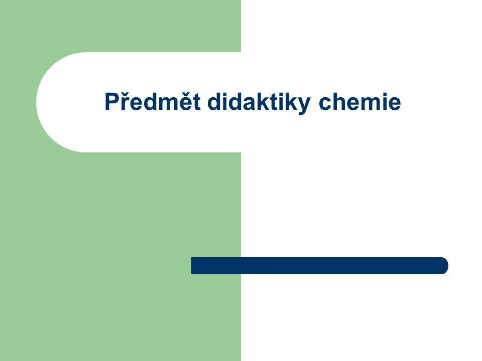Předmět didaktiky chemie