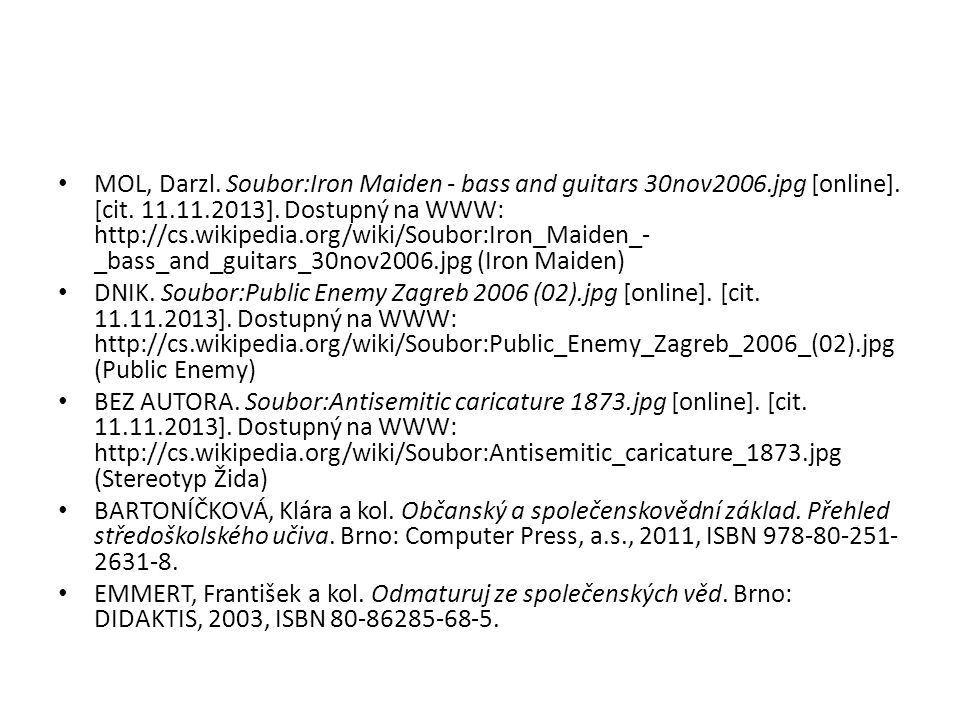 MOL, Darzl. Soubor:Iron Maiden - bass and guitars 30nov2006.jpg [online]. [cit. 11.11.2013]. Dostupný na WWW: http://cs.wikipedia.org/wiki/Soubor:Iron