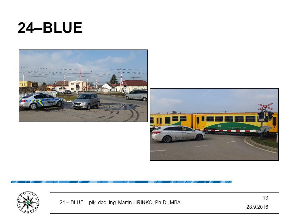 24–BLUE 28.9.2016 24 – BLUE plk. doc. Ing. Martin HRINKO, Ph.D., MBA 13