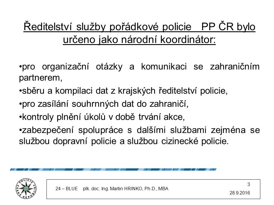 Ředitelství služby pořádkové policie PP ČR bylo určeno jako národní koordinátor: pro organizační otázky a komunikaci se zahraničním partnerem, sběru a