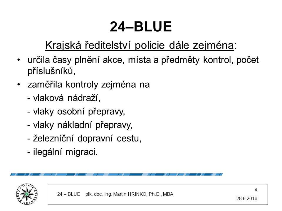 24–BLUE Krajská ředitelství policie dále zejména: určila časy plnění akce, místa a předměty kontrol, počet příslušníků, zaměřila kontroly zejména na -