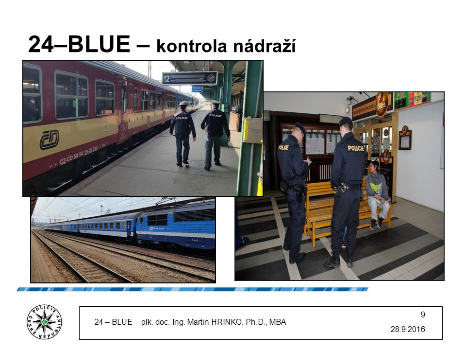 24–BLUE – kontrola nádraží 28.9.2016 24 – BLUE plk. doc. Ing. Martin HRINKO, Ph.D., MBA 9