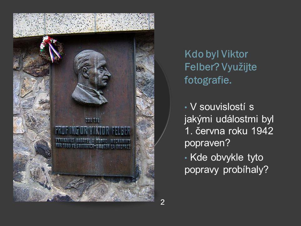 Kdo byl Viktor Felber.Využijte fotografie. V souvislostí s jakými událostmi byl 1.