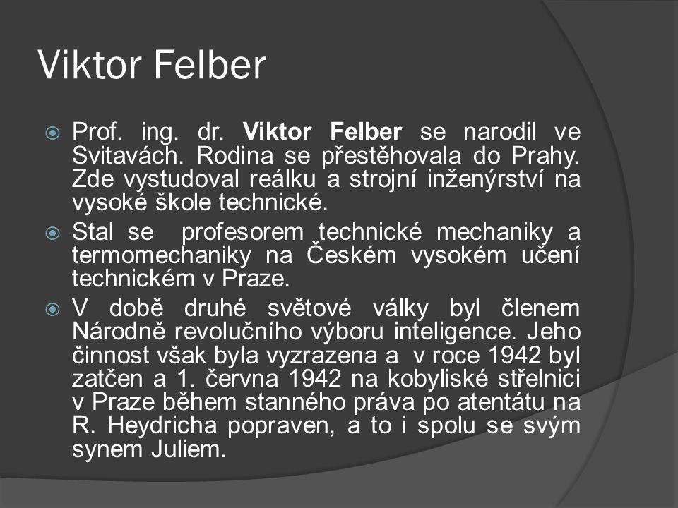 Viktor Felber  Prof.ing. dr. Viktor Felber se narodil ve Svitavách.