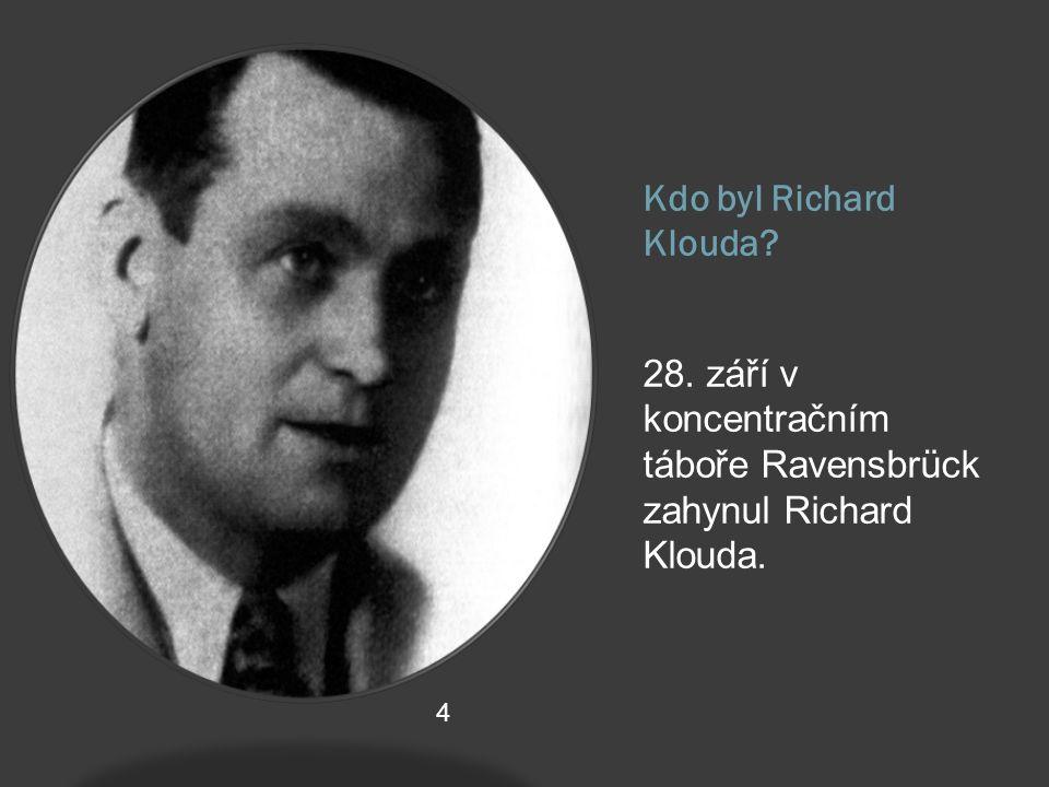 Kdo byl Richard Klouda? 28. září v koncentračním táboře Ravensbrück zahynul Richard Klouda. 4