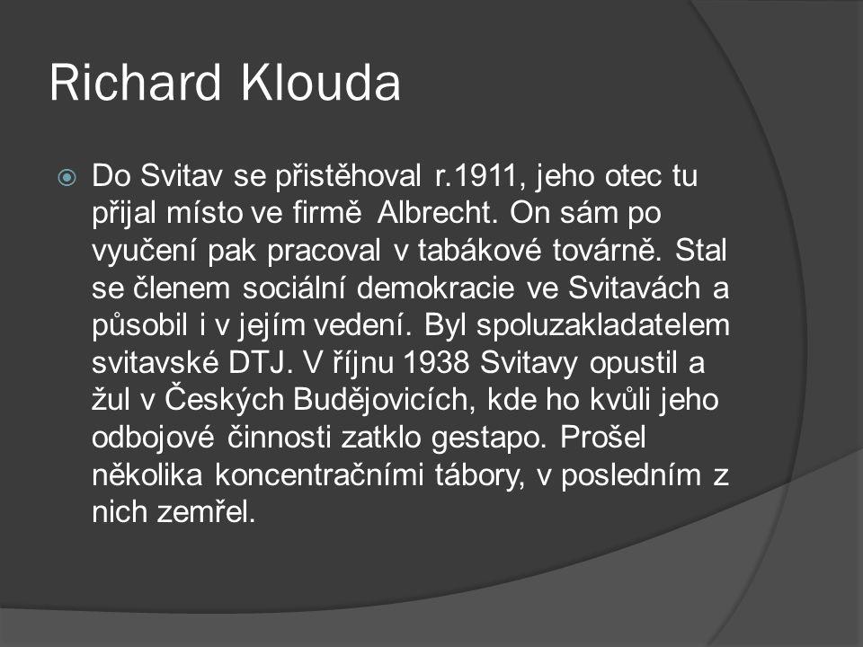Richard Klouda  Do Svitav se přistěhoval r.1911, jeho otec tu přijal místo ve firmě Albrecht.