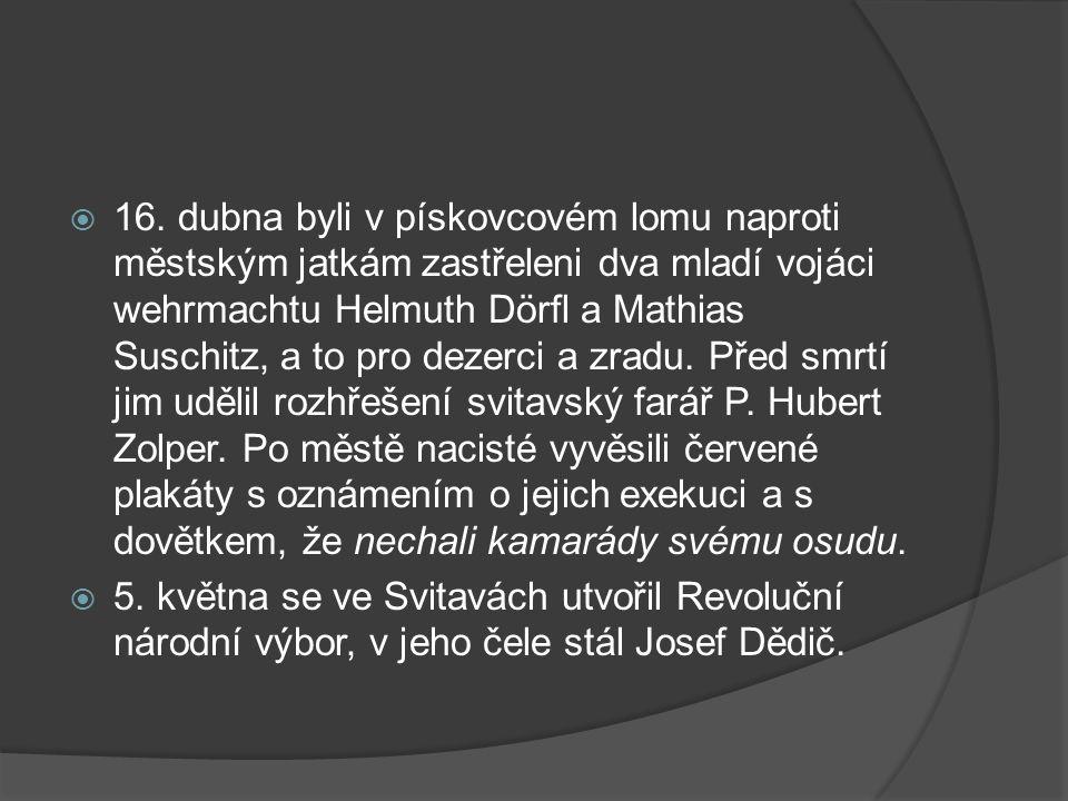  16. dubna byli v pískovcovém lomu naproti městským jatkám zastřeleni dva mladí vojáci wehrmachtu Helmuth Dörfl a Mathias Suschitz, a to pro dezerci