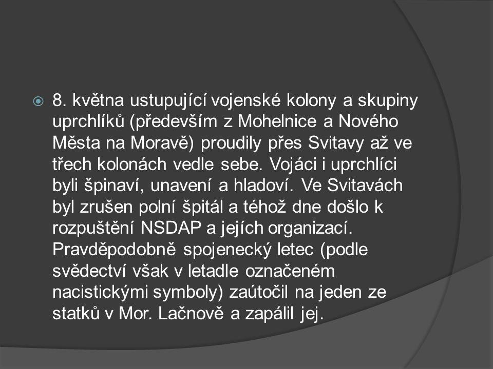  8. května ustupující vojenské kolony a skupiny uprchlíků (především z Mohelnice a Nového Města na Moravě) proudily přes Svitavy až ve třech kolonách