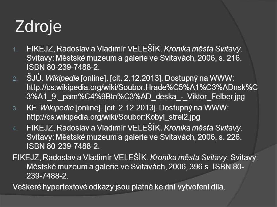 Zdroje 1.FIKEJZ, Radoslav a Vladimír VELEŠÍK. Kronika města Svitavy.