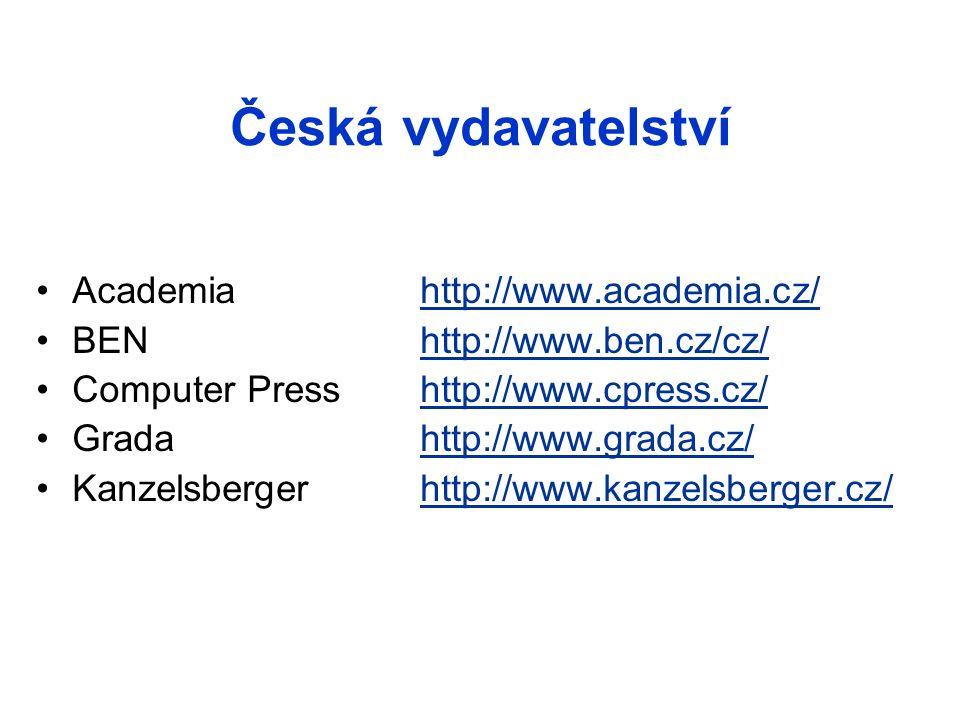 Česká vydavatelství Academia http://www.academia.cz/http://www.academia.cz/ BEN http://www.ben.cz/cz/http://www.ben.cz/cz/ Computer Press http://www.cpress.cz/http://www.cpress.cz/ Grada http://www.grada.cz/http://www.grada.cz/ Kanzelsbergerhttp://www.kanzelsberger.cz/http://www.kanzelsberger.cz/