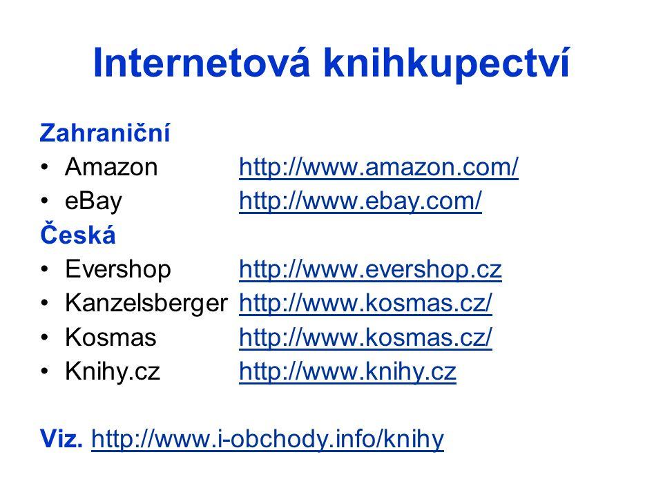 Internetová knihkupectví Zahraniční Amazonhttp://www.amazon.com/http://www.amazon.com/ eBayhttp://www.ebay.com/http://www.ebay.com/ Česká Evershophttp://www.evershop.czhttp://www.evershop.cz Kanzelsbergerhttp://www.kosmas.cz/http://www.kosmas.cz/ Kosmashttp://www.kosmas.cz/http://www.kosmas.cz/ Knihy.czhttp://www.knihy.czhttp://www.knihy.cz Viz.