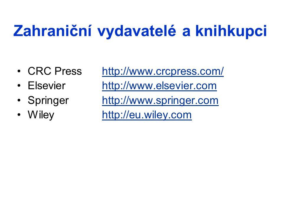 Zahraniční vydavatelé a knihkupci CRC Presshttp://www.crcpress.com/http://www.crcpress.com/ Elsevierhttp://www.elsevier.comhttp://www.elsevier.com Springer http://www.springer.comhttp://www.springer.com Wileyhttp://eu.wiley.comhttp://eu.wiley.com