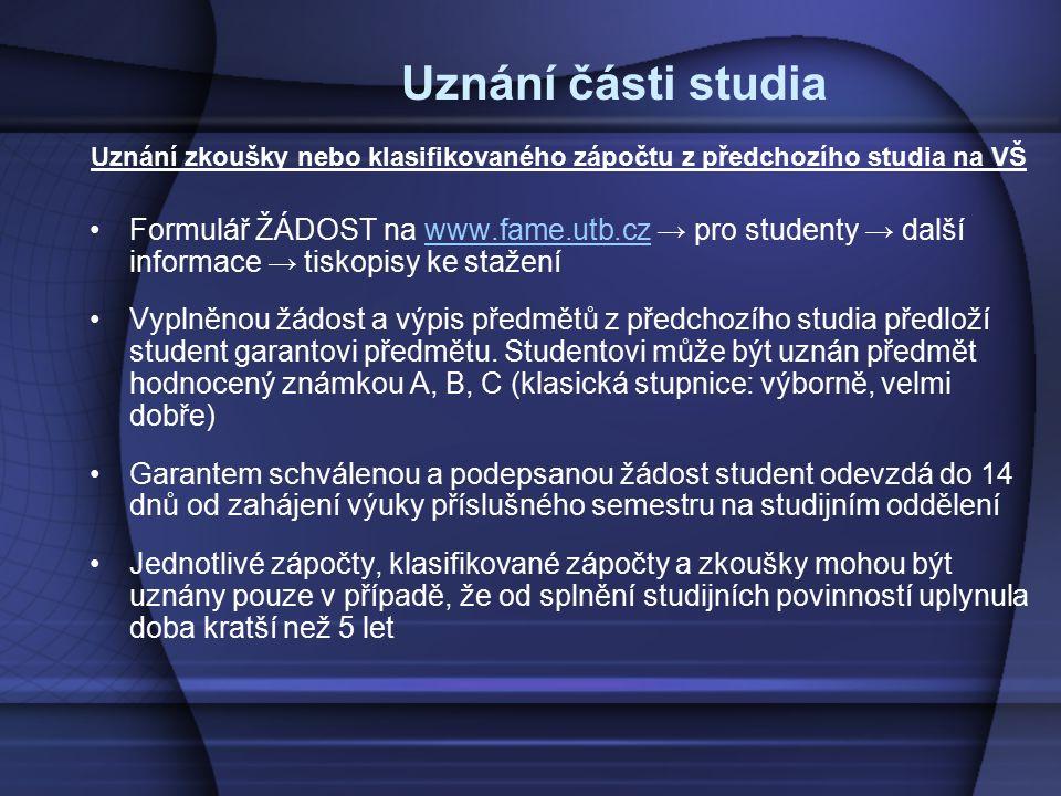 Uznání části studia Uznání zkoušky nebo klasifikovaného zápočtu z předchozího studia na VŠ Formulář ŽÁDOST na www.fame.utb.cz → pro studenty → další i