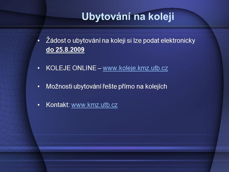 Ubytování na koleji Žádost o ubytování na koleji si lze podat elektronicky do 25.8.2009 KOLEJE ONLINE – www.koleje.kmz.utb.czwww.koleje.kmz.utb.cz Mož