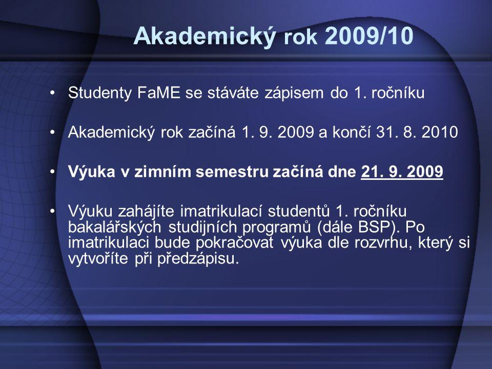 Akademický rok 2009/10 Studenty FaME se stáváte zápisem do 1. ročníku Akademický rok začíná 1. 9. 2009 a končí 31. 8. 2010 Výuka v zimním semestru zač