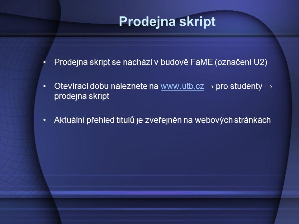 Prodejna skript Prodejna skript se nachází v budově FaME (označení U2) Otevírací dobu naleznete na www.utb.cz → pro studenty → prodejna skriptwww.utb.cz Aktuální přehled titulů je zveřejněn na webových stránkách