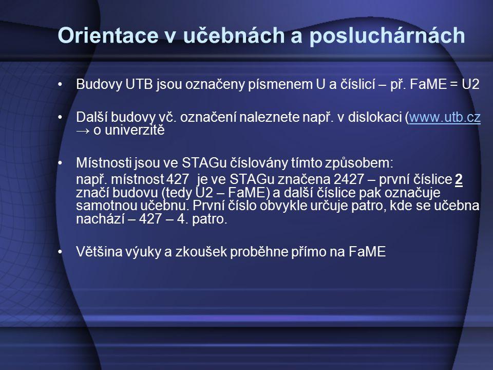 Orientace v učebnách a posluchárnách Budovy UTB jsou označeny písmenem U a číslicí – př. FaME = U2 Další budovy vč. označení naleznete např. v disloka