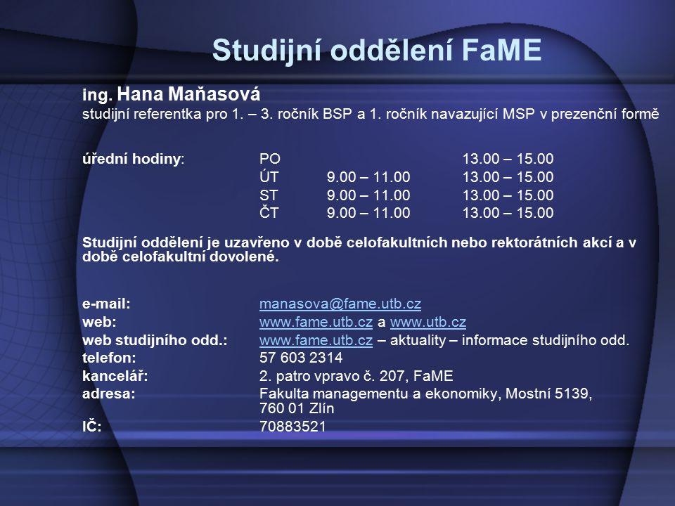 Studijní oddělení FaME ing. Hana Maňasová studijní referentka pro 1. – 3. ročník BSP a 1. ročník navazující MSP v prezenční formě úřední hodiny: PO13.