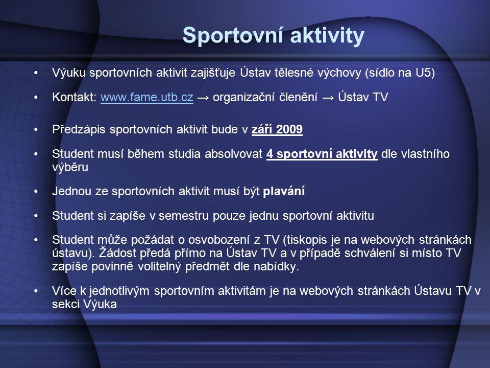 Sportovní aktivity Výuku sportovních aktivit zajišťuje Ústav tělesné výchovy (sídlo na U5) Kontakt: www.fame.utb.cz → organizační členění → Ústav TVww