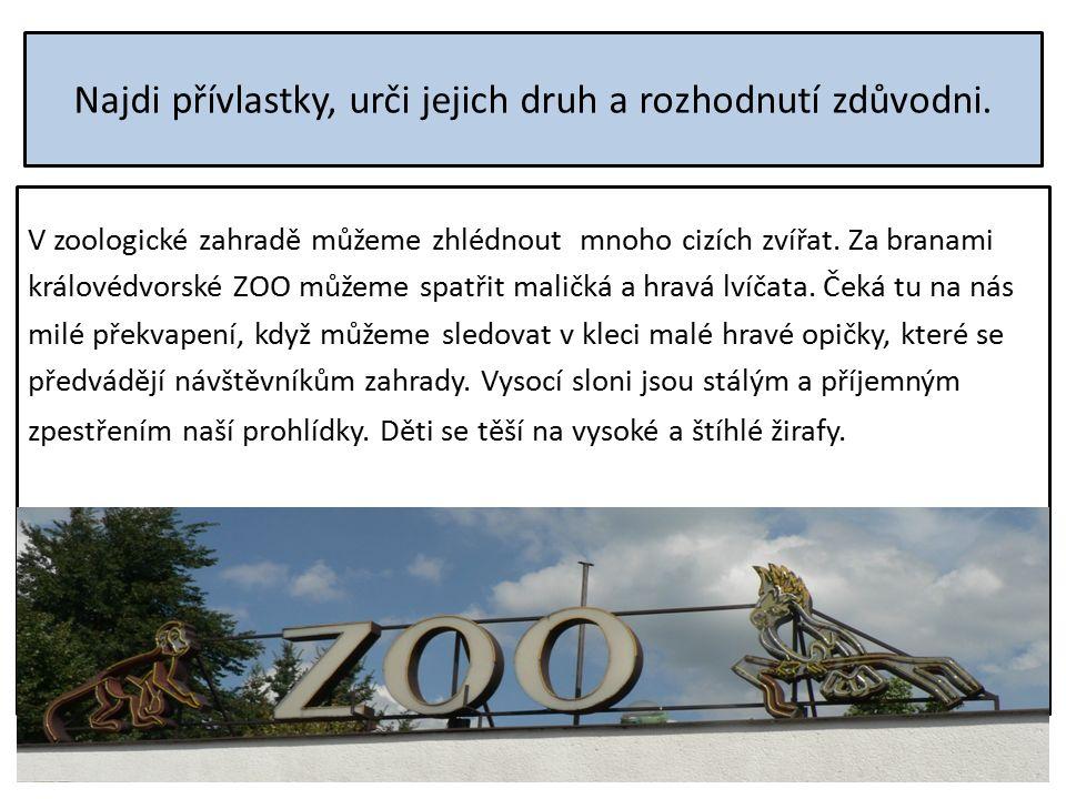 Najdi přívlastky, urči jejich druh a rozhodnutí zdůvodni. V zoologické zahradě můžeme zhlédnout mnoho cizích zvířat. Za branami královédvorské ZOO můž