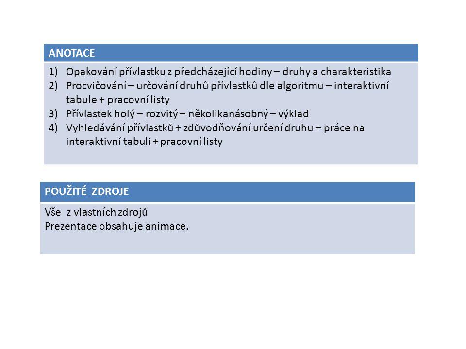 ANOTACE 1)Opakování přívlastku z předcházející hodiny – druhy a charakteristika 2)Procvičování – určování druhů přívlastků dle algoritmu – interaktivn