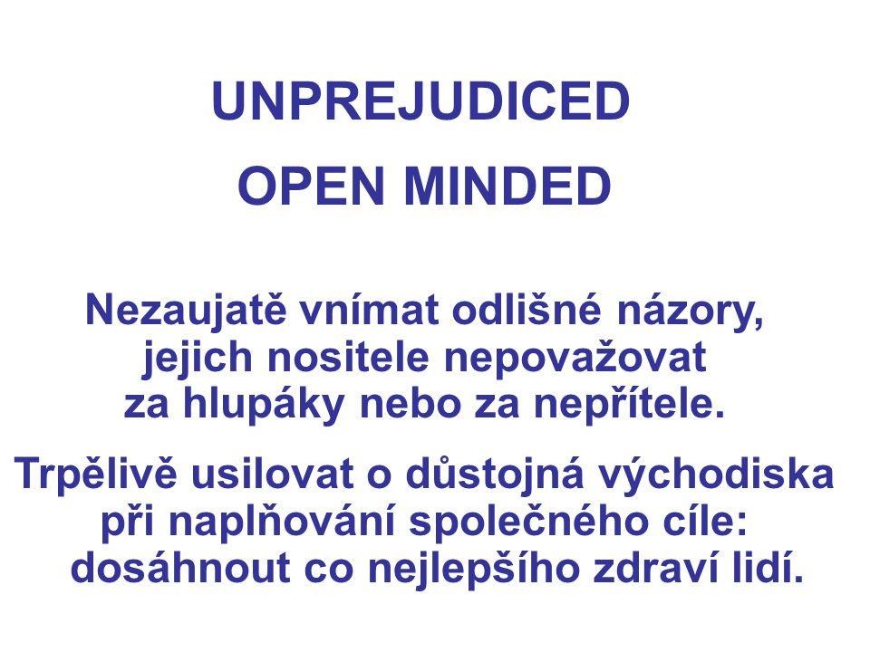 UNPREJUDICED OPEN MINDED Nezaujatě vnímat odlišné názory, jejich nositele nepovažovat za hlupáky nebo za nepřítele.