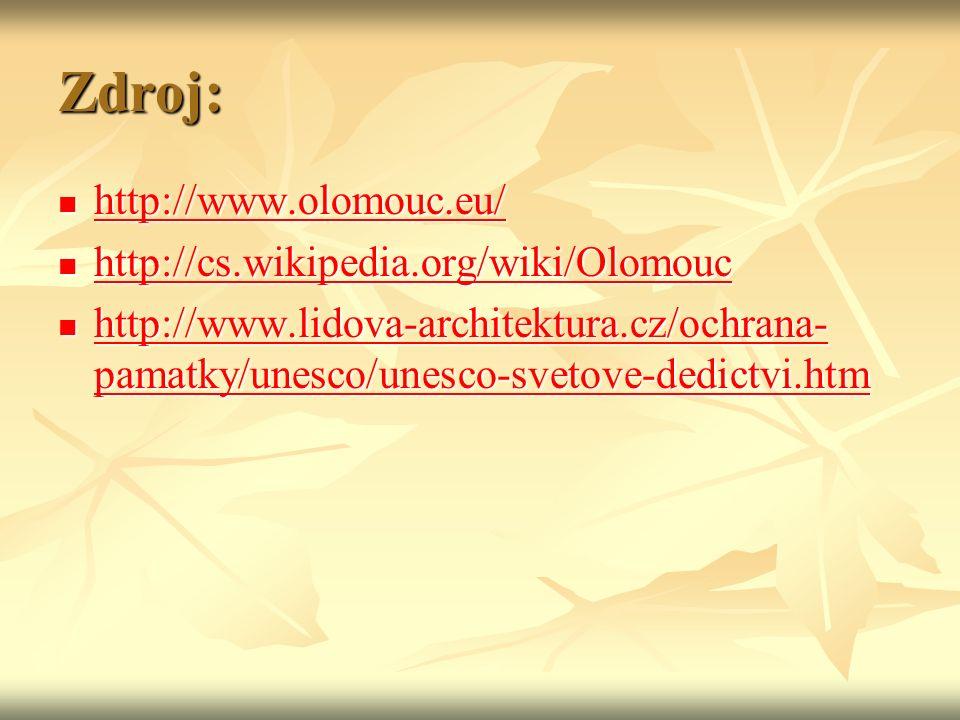 Zdroj: http://www.olomouc.eu/ http://www.olomouc.eu/ http://www.olomouc.eu/ http://cs.wikipedia.org/wiki/Olomouc http://cs.wikipedia.org/wiki/Olomouc http://cs.wikipedia.org/wiki/Olomouc http://www.lidova-architektura.cz/ochrana- pamatky/unesco/unesco-svetove-dedictvi.htm http://www.lidova-architektura.cz/ochrana- pamatky/unesco/unesco-svetove-dedictvi.htm http://www.lidova-architektura.cz/ochrana- pamatky/unesco/unesco-svetove-dedictvi.htm http://www.lidova-architektura.cz/ochrana- pamatky/unesco/unesco-svetove-dedictvi.htm